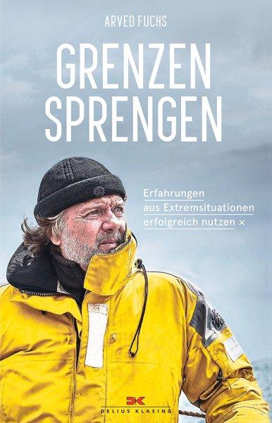 Arved Fuchs: Grenzen sprengen - Erfahrungen aus Extremsituationen erfolgreich nutzen