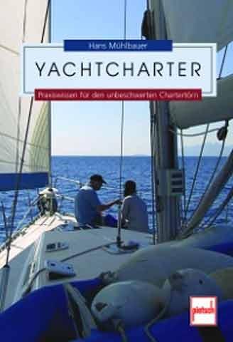 Yachtcharter - Praxiswissen für den unbeschwerten Chartertörn